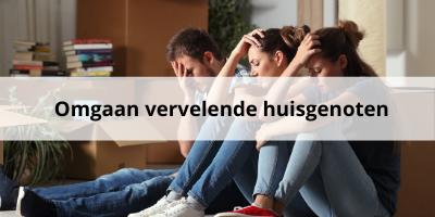 Drie handige tips: omgaan met vervelende huisgenoten